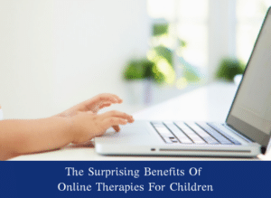 The Surprising Benefits Of Online Therapies For Children