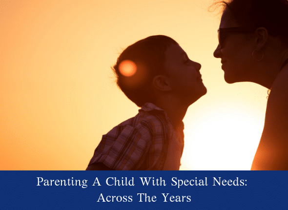Parenting A Child With Special Needs: Across The Years