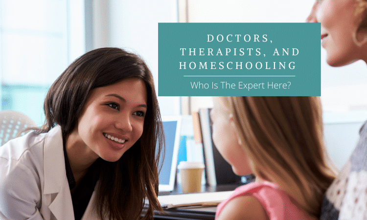 Doctors, Therapists, And Homeschooling: Who Is The Expert Here?