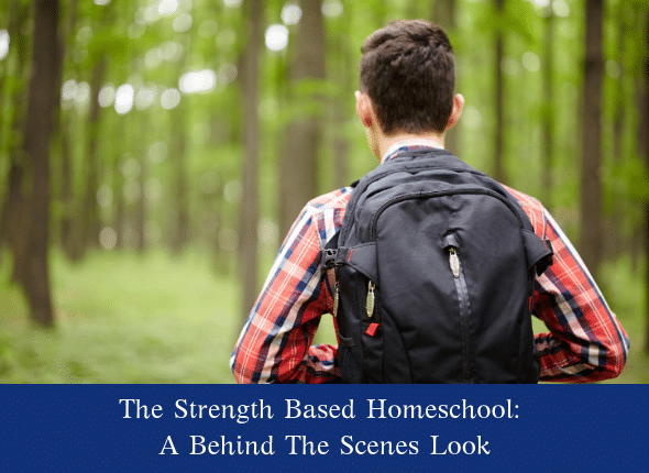 The Strength Based Homeschool: A Behind The Scenes Look