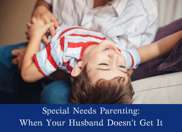 Special Needs Parenting: When Your Husband Doesn't Get It