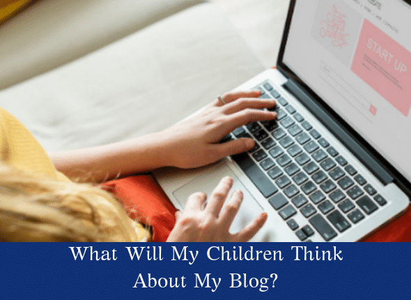 What Will My Children Think About My Blog?