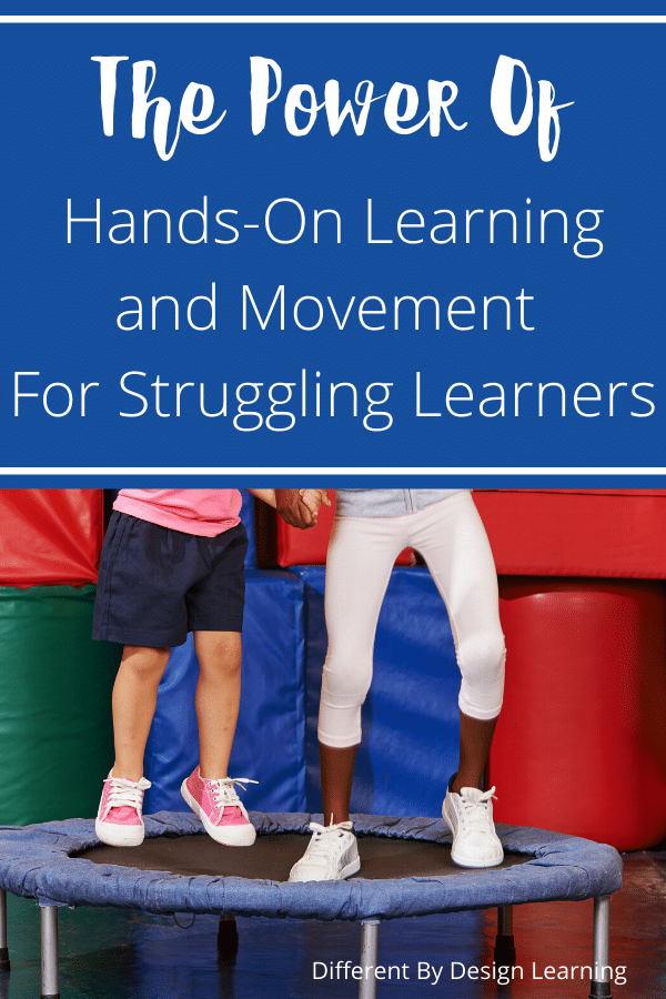 The Power Of Hands-On Learning and Movement For Struggling Learners