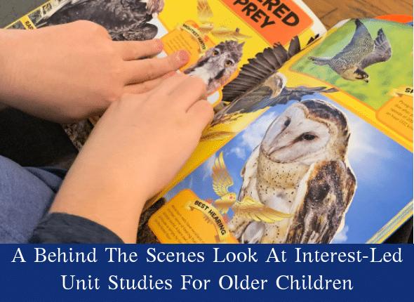 A Behind The Scenes Look At Interest-Led Unit Studies For Older Children