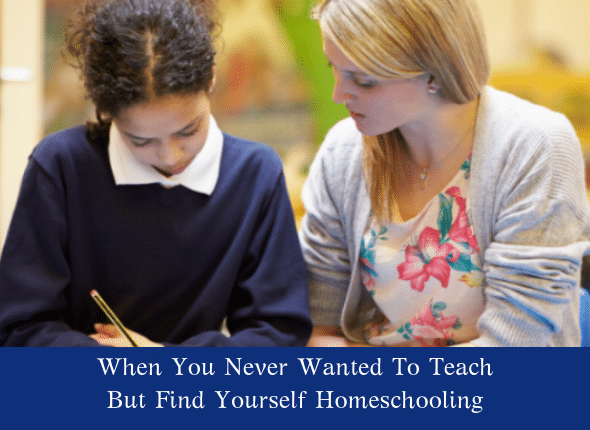 When You Never Wanted To Teach But Find Yourself Homeschooling