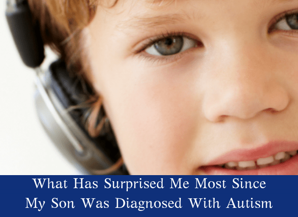 What Has Surprised Me Most Since My Son Was Diagnosed With Autism