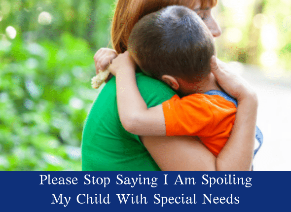 Please Stop Saying I Am Spoiling My Child With Special Needs