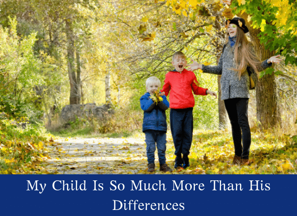 My Child Is So Much More Than His Differences