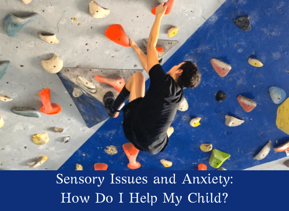 Sensory Issues and Anxiety: How Do I Help My Child?