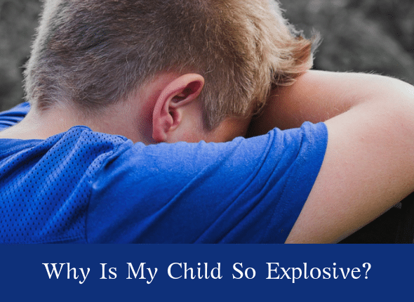 Why Is My Child So Explosive?