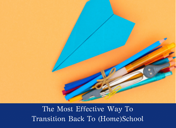 The Most Effective Way To Transition Back To (Home)School