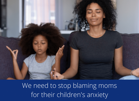 We Need To Stop Blaming Moms For Their Children's Anxiety