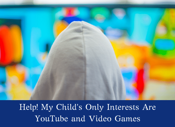 Help! My Child's Only Interests Are YouTube and Video Games