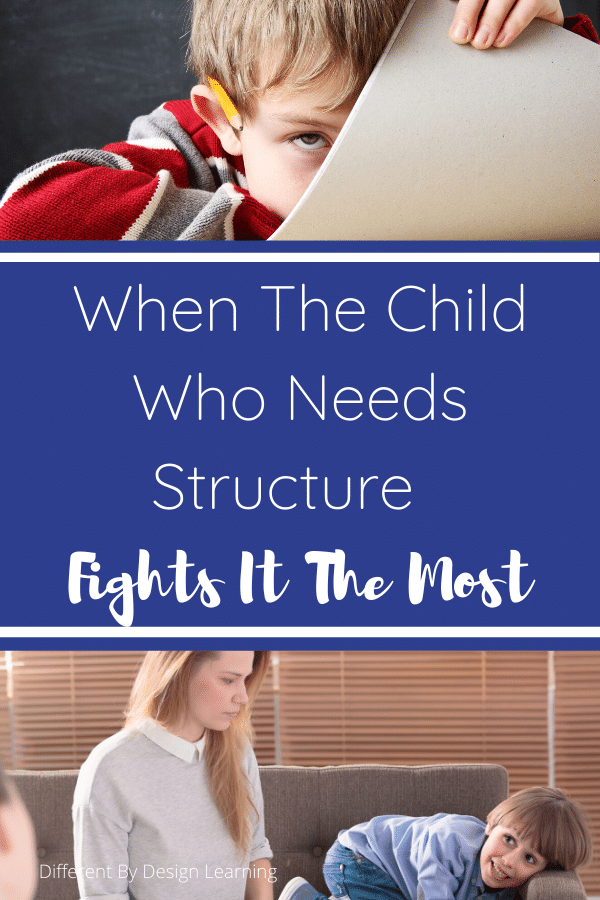 When The Child Who Needs Structure Fights It The Most