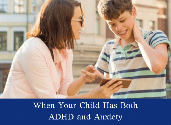 When Your Child Has Both ADHD and Anxiety