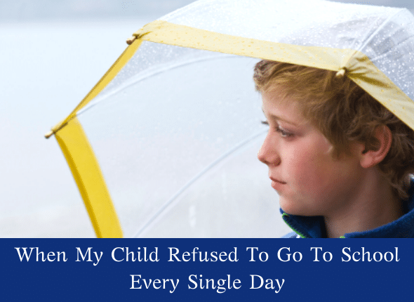 When My Child Refused To Go To School Every Single Day