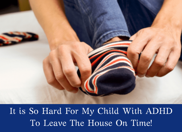 It is So Hard For My Child With ADHD To Leave The House On Time
