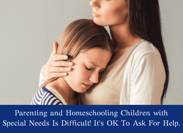 Parenting and Homeschooling Children with Special Needs Is Difficult! It's OK To Ask For Help.