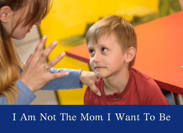 I Am Not The Mom I Want To Be