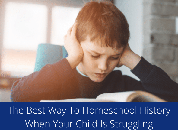 The Best Way To Homeschool History When Your Child Is Struggling