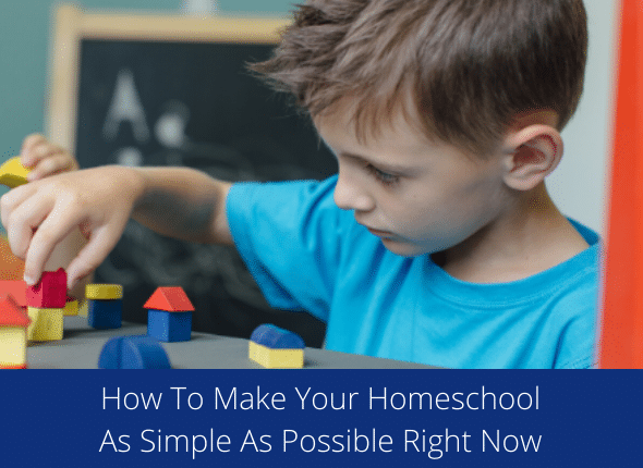 How To Make Your Homeschool As Simple As Possible Right Now