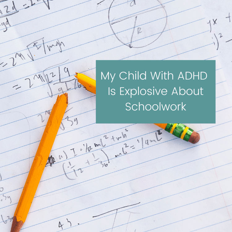 My Child With ADHD Is So Explosive About Schoolwork