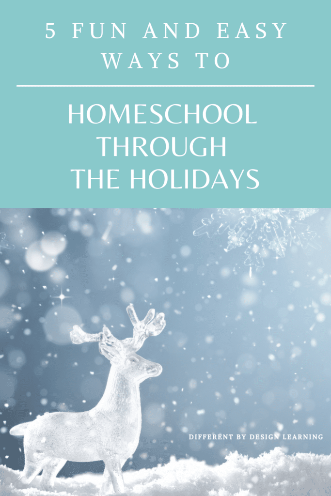 5 Fun and Easy Ways To Homeschool Through The Holidays