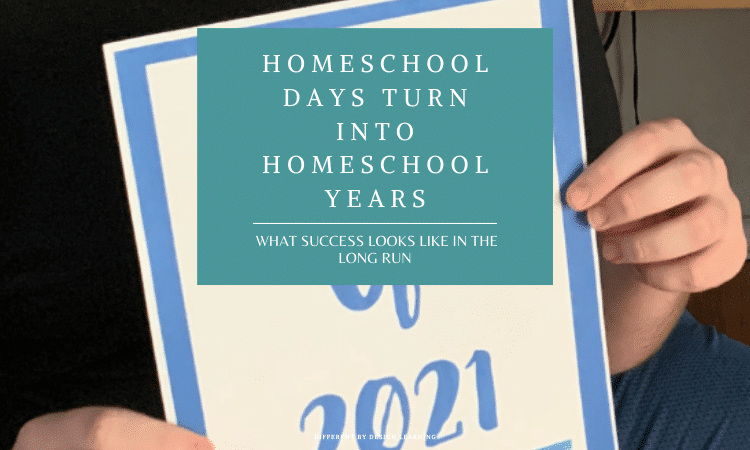 As Homeschool Days Turn Into Homeschool Years