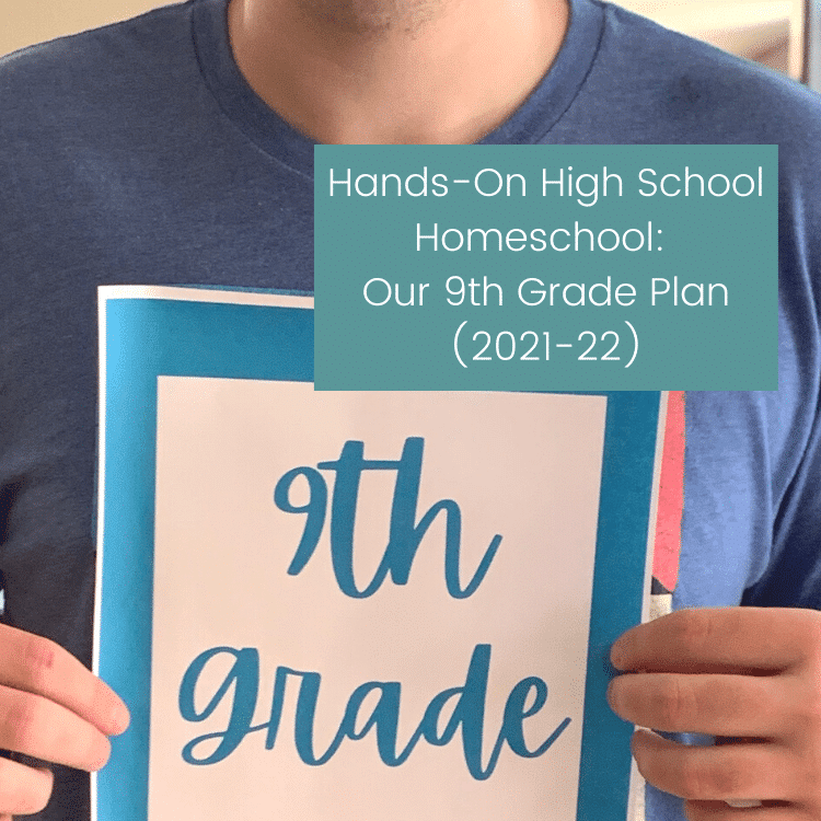 Hands-On High School Homeschool: Our 9th Grade Plan (2021-22)